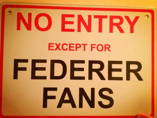 No Entry Federer Fans Only