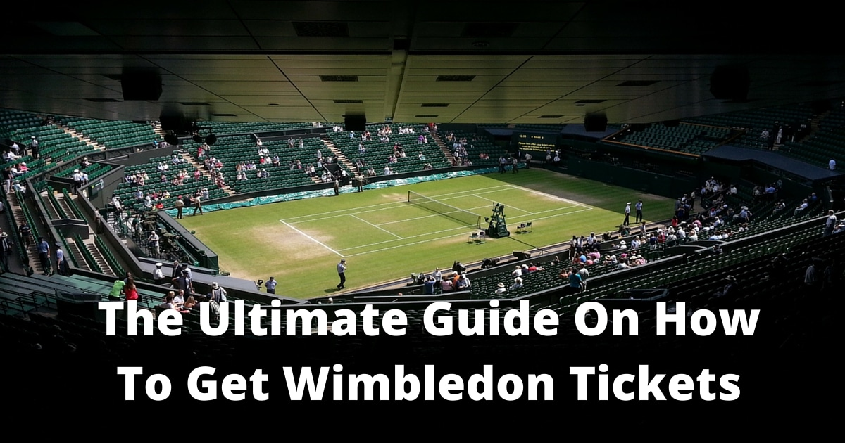 The Ultimate Guide To Getting Wimbledon Tickets in 2019